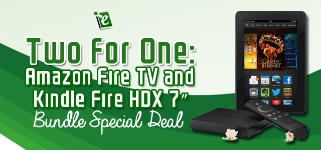 Amazon Fire TV and Kindle Fire HDX 7 Bundle Special Deal Two for One