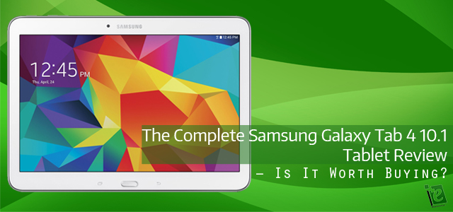 Complete Samsung Galaxy Tab 4 10.1 Tablet Review